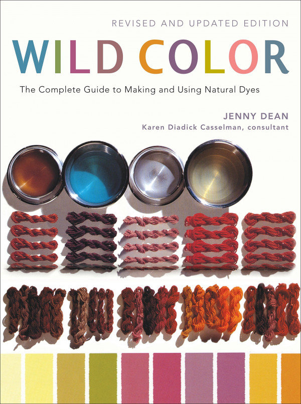 Wild Color, Revised and Updated Edition: The Complete Guide to Making and Using Natural Dyes (2010)